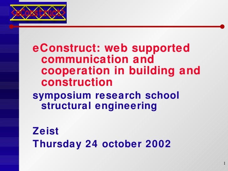 <ul><li>eConstruct: web supported communication and cooperation in building and construction </li></ul><ul><li>symposium r...
