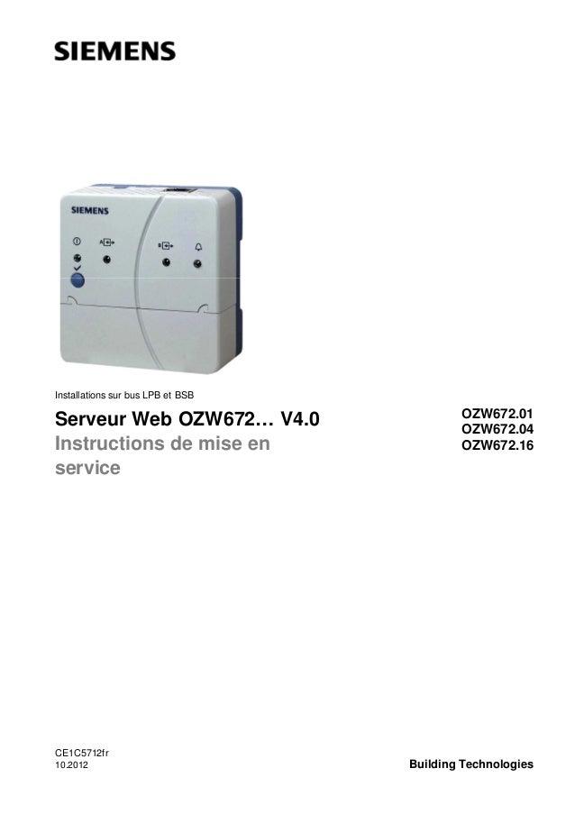 Installations sur bus LPB et BSB  Serveur Web OZW672… V4.0 Instructions de mise en service  CE1C5712fr 10.2012  OZW672.01 ...