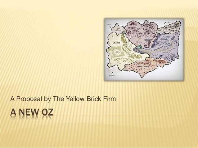 A NEW OZ A Proposal by The Yellow Brick Firm