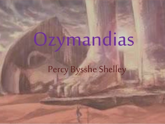 notes on the sea and ozymandias Ozymandias: about the poem ozymandias is one of the most anthologized poems written by the english poet percy bysshe shelley the traveller goes on to describe that the face of the statue lying on the sand had the expressions still visible and identifiable of the mighty ruler ozymandias.