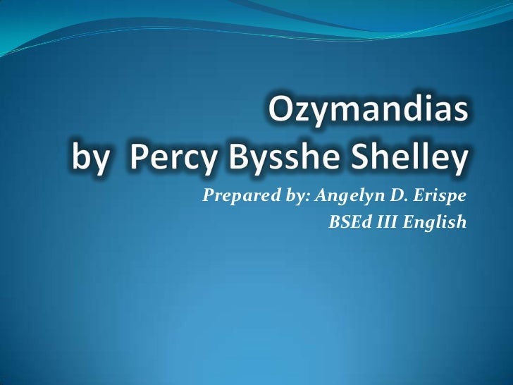 Ozymandiasby  Percy Bysshe Shelley<br />Prepared by: Angelyn D. Erispe<br />BSEd III English<br />