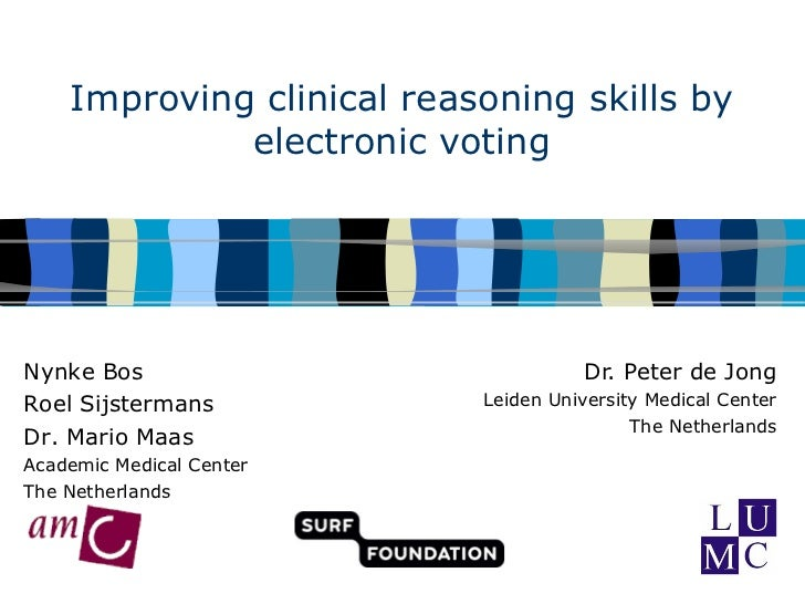 Improving clinical reasoning skills by electronic voting Dr. Peter de Jong Leiden University Medical Center The Netherland...