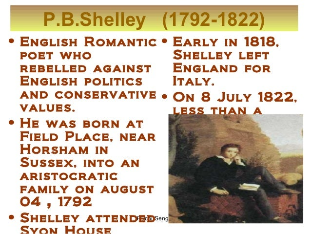 P.B.Shelley (1792-1822)• English Romantic • Early in 1818,  poet who              Shelley left  rebelled against      Engl...