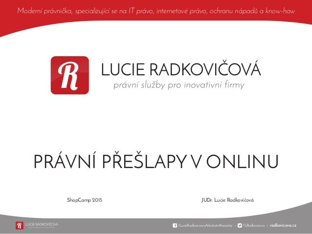 /LucieRadkovicovaAdvokatniKancelar » /LRadkovicova » radkovicova.cz Moderní právnička, specializující se na IT právo, inte...