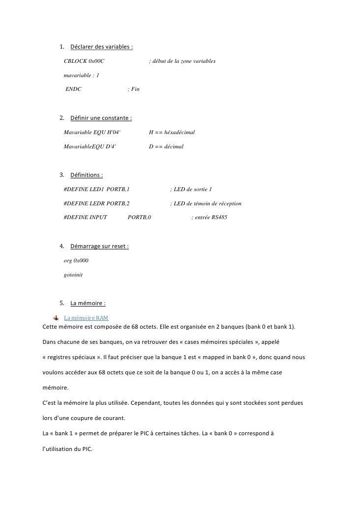 1. Déclarer des variables :        CBLOCK 0x00C                     ; début de la zone variables        mavariable : 1    ...