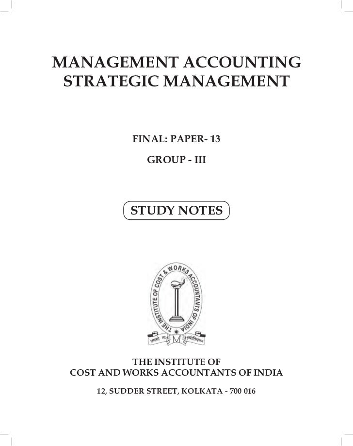 MANAGEMENT ACCOUNTING STRATEGIC MANAGEMENT            FINAL: PAPER- 13                GROUP - III            STUDY NOTES  ...