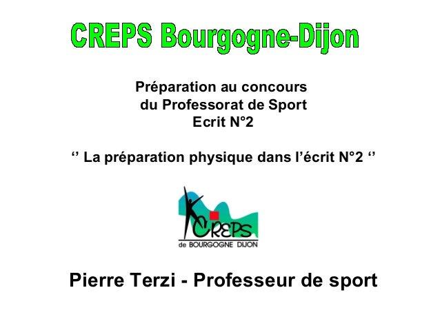 Préparation au concours du Professorat de Sport Ecrit N°2 '' La préparation physique dans l'écrit N°2 '' Pierre Terzi - Pr...