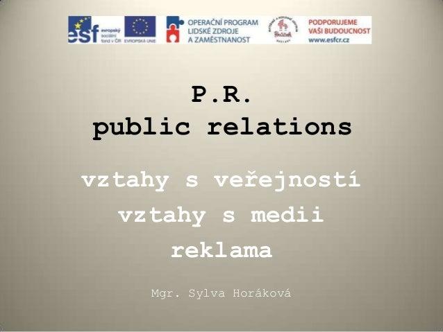 P.R. public relations vztahy s veřejností vztahy s medii reklama Mgr. Sylva Horáková