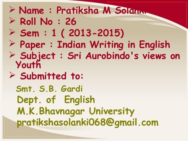  Name : Pratiksha M Solanki  Roll No : 26  Sem : 1 ( 2013-2015)  Paper : Indian Writing in English  Subject : Sri Aur...