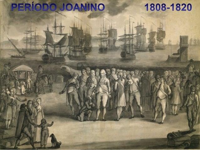  Período em que a família real portuguesa instalou-se no Brasil. Causa: fuga das tropas napoleônicas. – Não adesão ao Blo...
