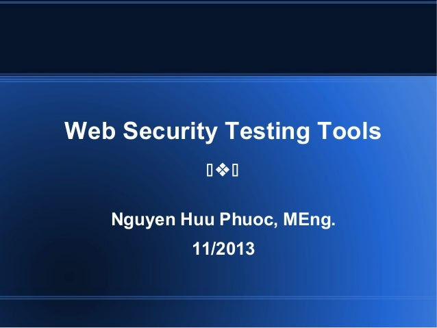 Web Security Testing Tools  Nguyen Huu Phuoc, MEng. 11/2013