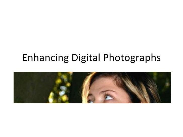 Enhancing Digital Photographs