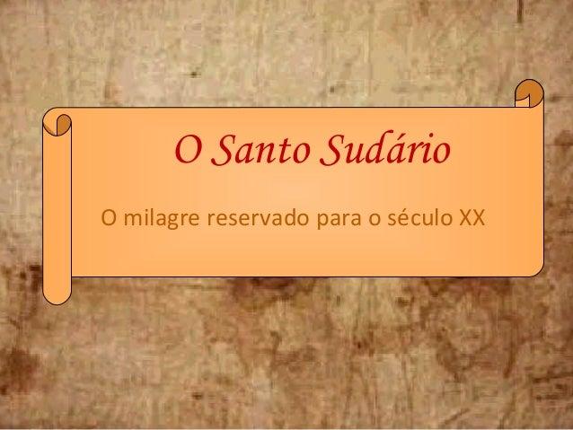 O Santo Sudário O milagre reservado para o século XX