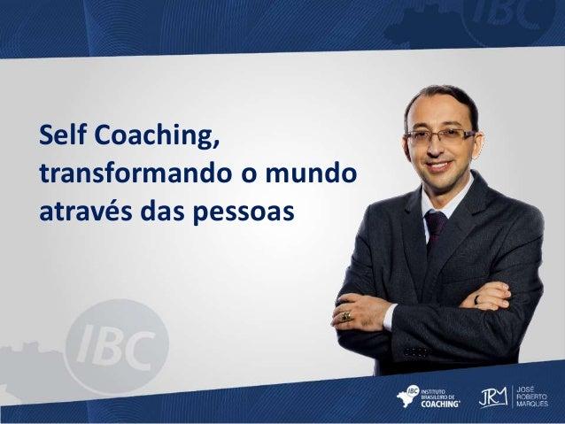 Self Coaching,  transformando o mundo  através das pessoas