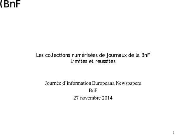 1 Les collections numérisées de journaux de la BnF Limites et reussites Journée d'information Europeana Newspapers BnF 27 ...