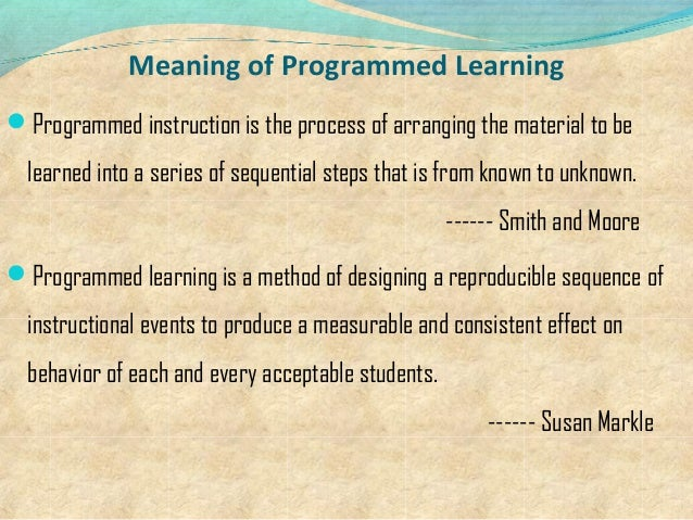 programmed instruction Programmed instruction is a computer-based training that comprises of graphics, multimedia, text that is connected to one another and is stored in memory programmed instruction is the procedure of guiding the participants strategically through the information in a way that facilitates the most effective and efficient learning.