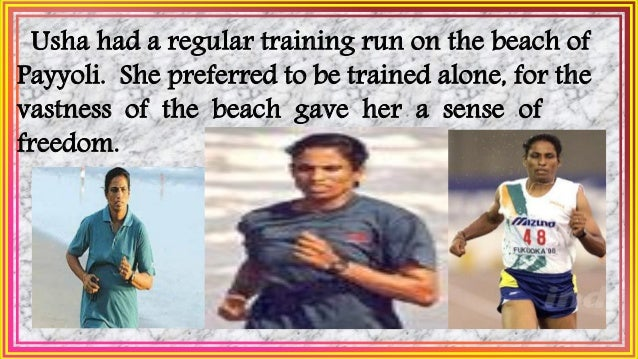 She ran joyfully and freely, and she derived her strength from the serenity and peace of her beloved Kerala surroundings.