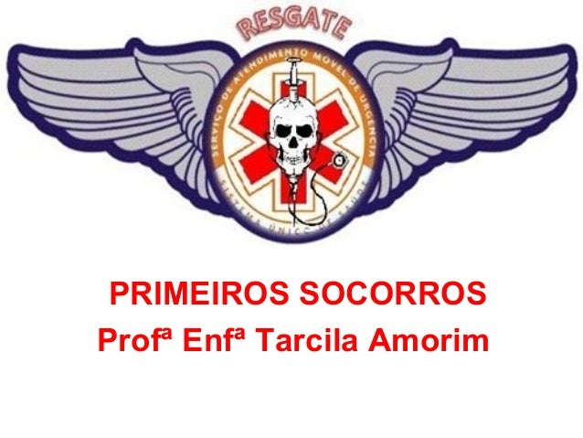 PRIMEIROS SOCORROS Profª Enfª Tarcila Amorim