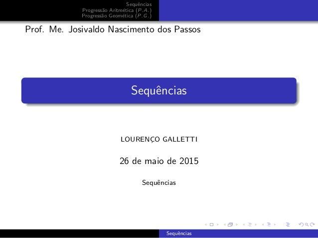 Sequˆencias Progress˜ao Aritm´etica (P.A.) Progress˜ao Geom´etica (P.G.) Prof. Me. Josivaldo Nascimento dos Passos Sequˆen...