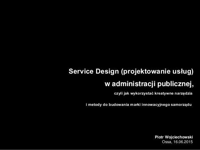 Slajd tytułowy Service Design (projektowanie usług) w administracji publicznej, czyli jak wykorzystać kreatywne narzędzia ...