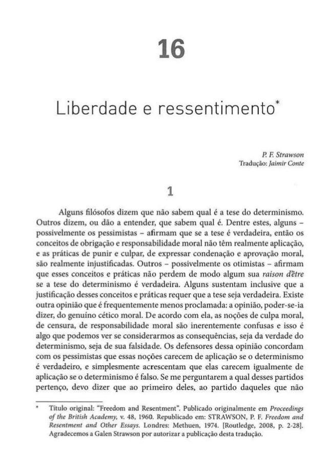16 Liberdade e ressentimento* 1 P. F. Strawson Tradução: ]aimir Conte Alguns filósofos dizem que não sabem qual é a tese d...