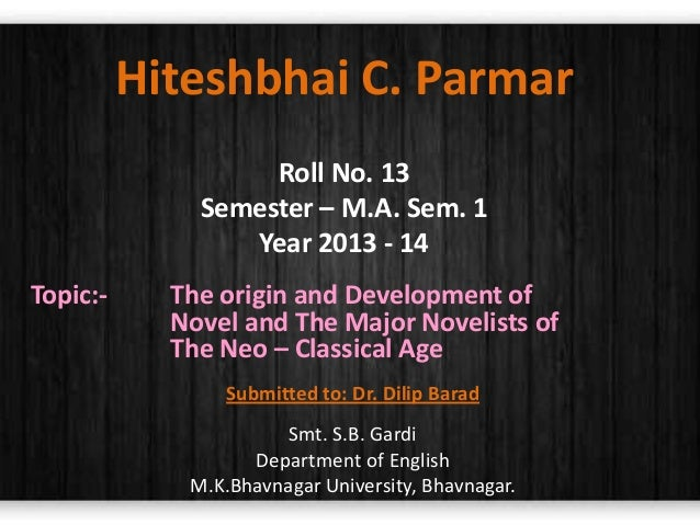 Hiteshbhai C. Parmar Roll No. 13 Semester – M.A. Sem. 1 Year 2013 - 14 Topic:-  The origin and Development of Novel and Th...