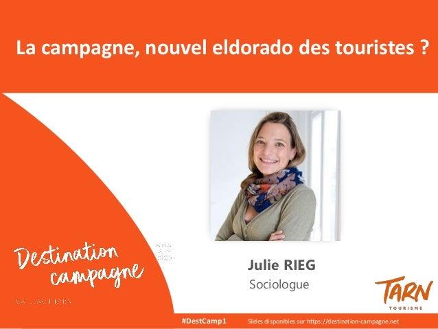 Julie RIEG Sociologue La campagne, nouvel eldorado des touristes ? #DestCamp1 Slides disponibles sur https://destination-c...