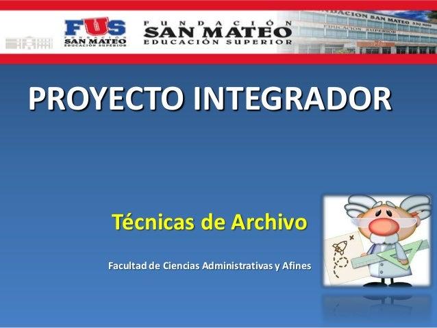 PROYECTO INTEGRADORTécnicas de ArchivoFacultad de Ciencias Administrativas y Afines