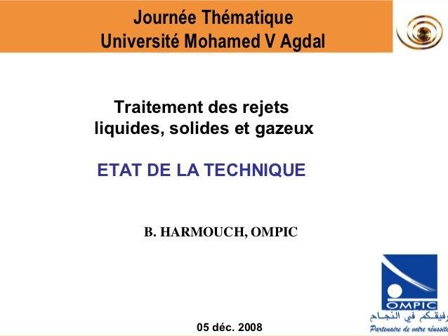 Journée ThématiqueUniversité Mohamed V Agdal   Traitement des rejetsliquides, solides et gazeuxETAT DE LA TECHNIQUE      B...