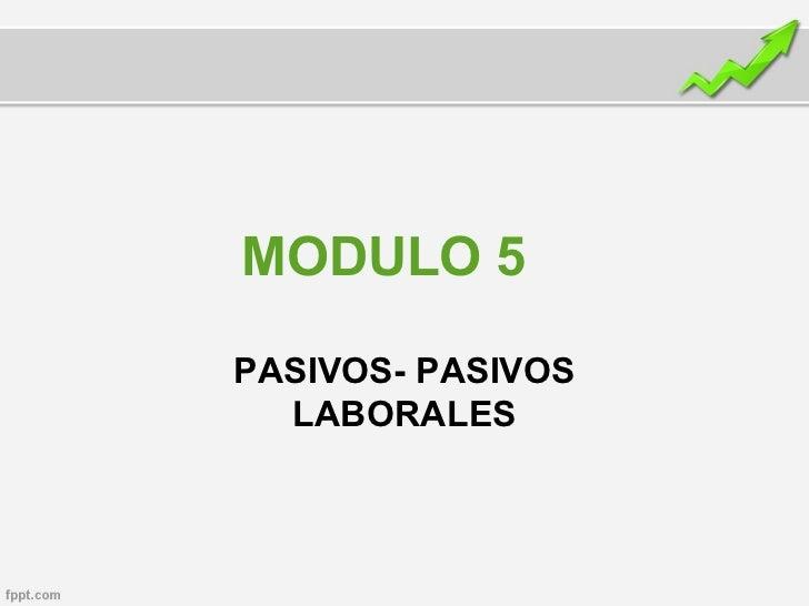 MODULO 5PASIVOS- PASIVOS  LABORALES