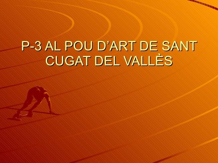 P-3 AL POU D'ART DE SANT CUGAT DEL VALLÈS