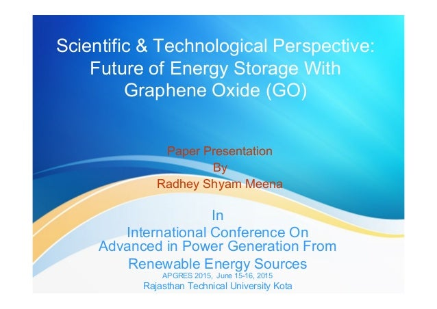 Scientific & Technological Perspective: Future of Energy Storage With Graphene Oxide (GO) Paper Presentation By Radhey Shy...