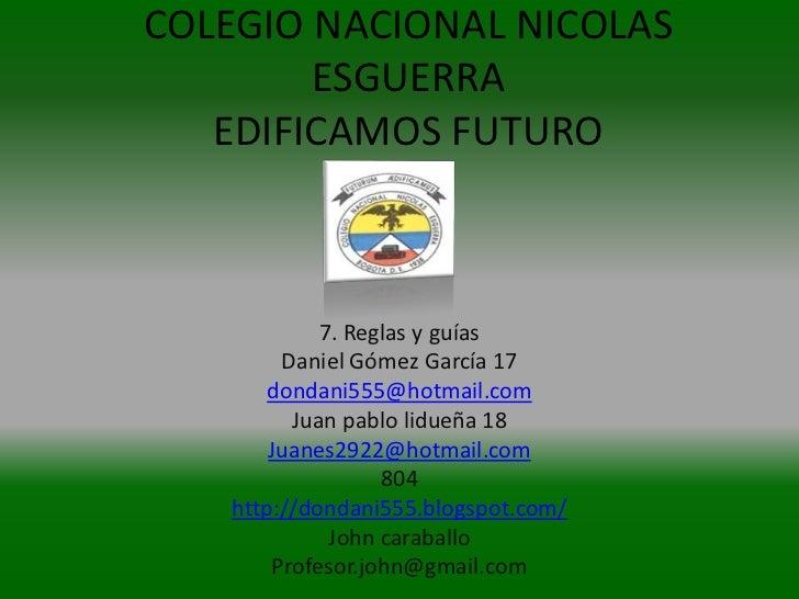 COLEGIO NACIONAL NICOLAS        ESGUERRA   EDIFICAMOS FUTURO             7. Reglas y guías         Daniel Gómez García 17 ...
