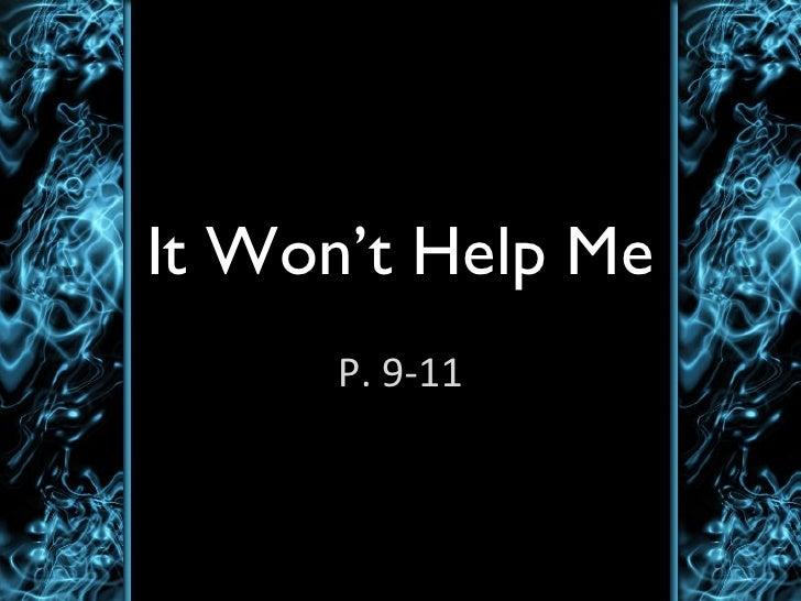 It Won't Help Me P. 9-11