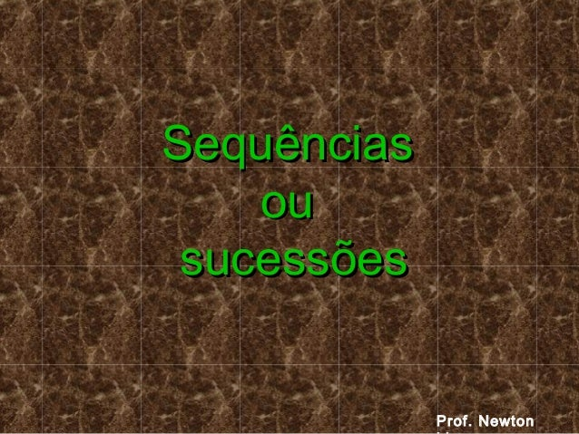 SequênciasSequênciasouousucessõessucessõesProf. Newton