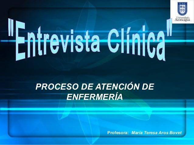 PROCESO DE ATENCIÓN DE     ENFERMERÍA             Profesora: María Teresa Aros Bovet