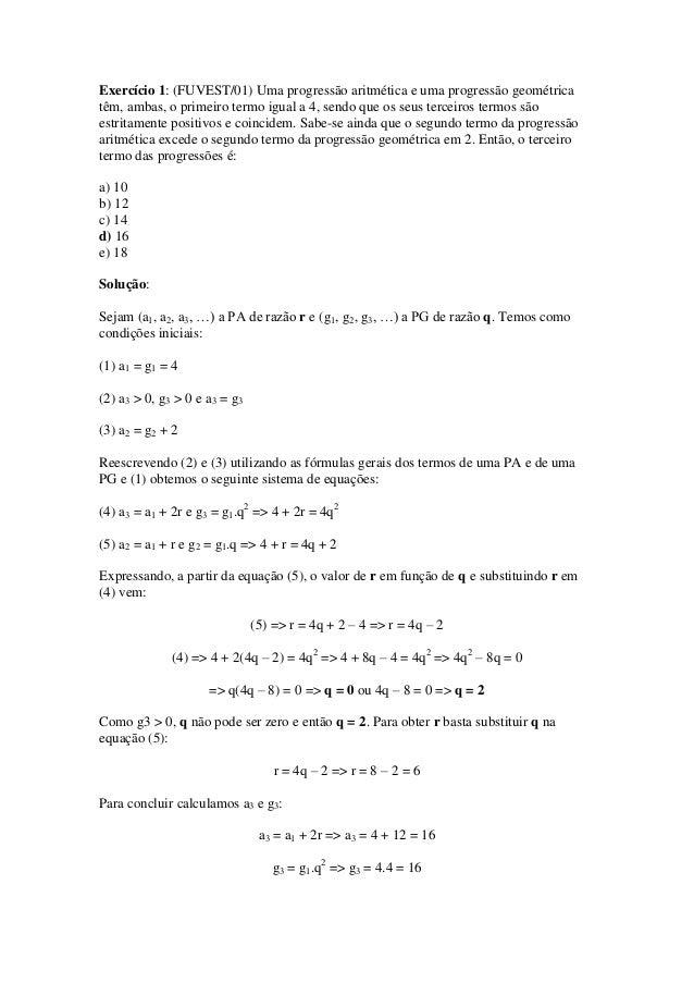 Exercício 1: (FUVEST/01) Uma progressão aritmética e uma progressão geométricatêm, ambas, o primeiro termo igual a 4, send...