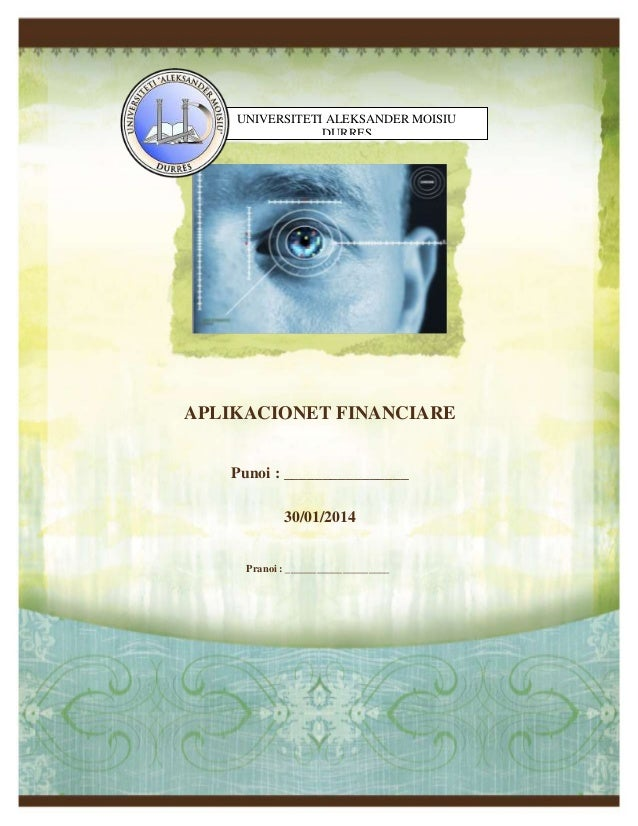 UNIVERSITETI ALEKSANDER MOISIU DURRES  APLIKACIONET FINANCIARE Punoi : ________________ 30/01/2014  Pranoi : _____________...