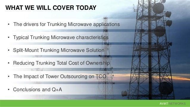 AVIAT NETWORKS WHAT WE WILL COVER TODAY • Typical Trunking Microwave characteristics • Split-Mount Trunking Microwave Solu...