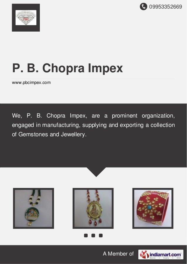 09953352669 A Member of P. B. Chopra Impex www.pbcimpex.com We, P. B. Chopra Impex, are a prominent organization, engaged ...