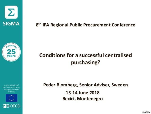 © OECD 8th IPA Regional Public Procurement Conference Conditions for a successful centralised purchasing? Peder Blomberg, ...