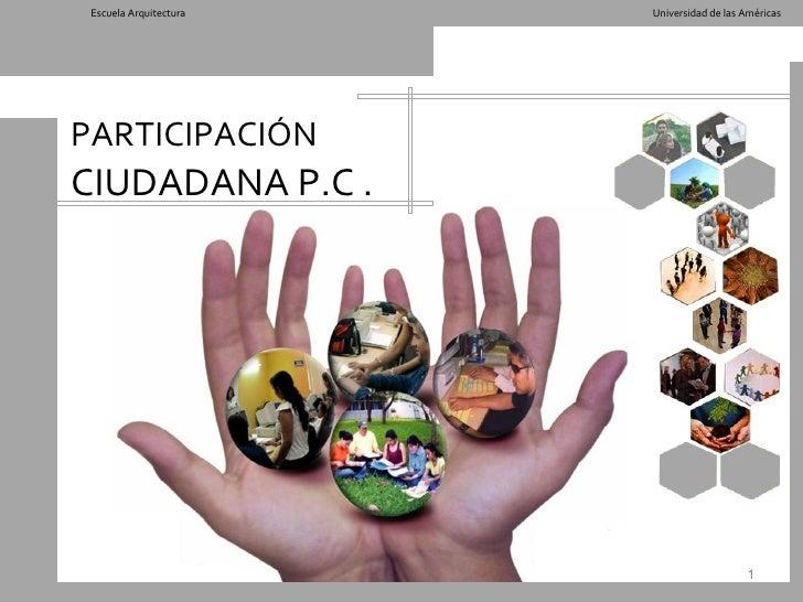 Escuela Arquitectura   Universidad de las Américas     PARTICIPACIÓN CIUDADANA P.C .                                      ...