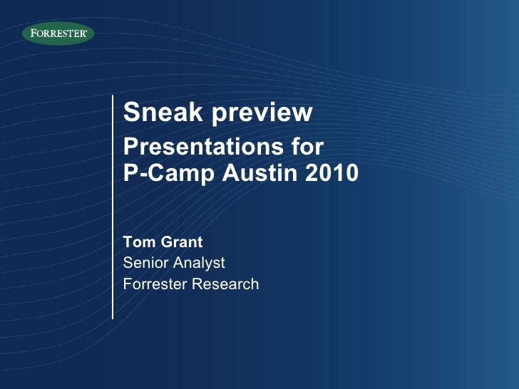 Sneak preview Presentations for  P-Camp Austin 2010 Tom Grant Senior Analyst Forrester Research