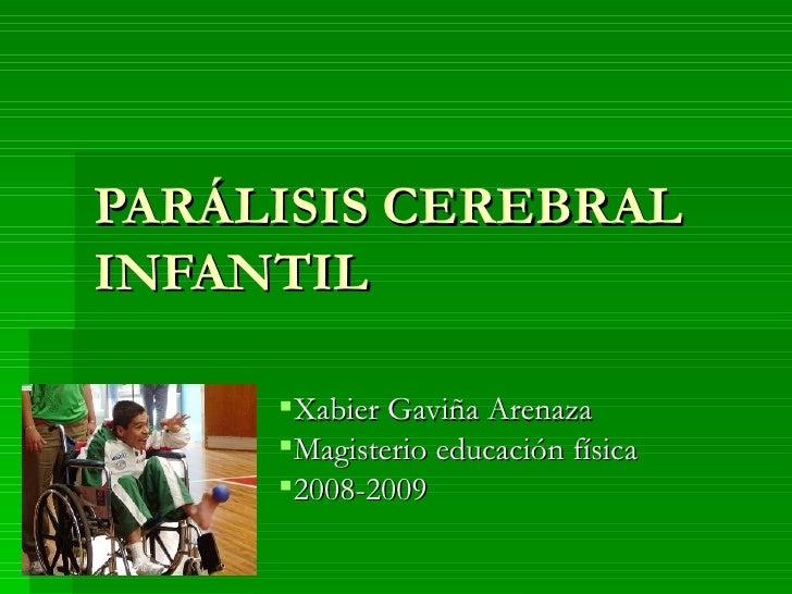 PARÁLISIS CEREBRALINFANTIL     Xabier Gaviña Arenaza     Magisterio educación física     2008-2009