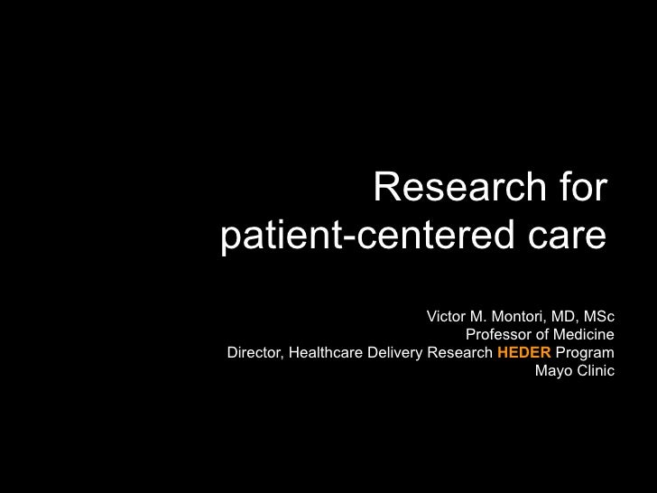 Research forpatient-centered care                              Victor M. Montori, MD, MSc                                 ...