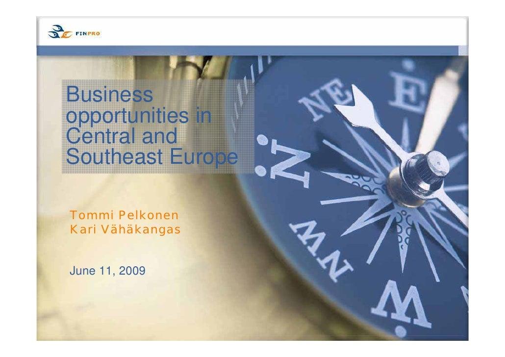 Business opportunities in Central and Southeast Europe  Tommi Pelkonen Kari Vähäkangas   June 11, 2009