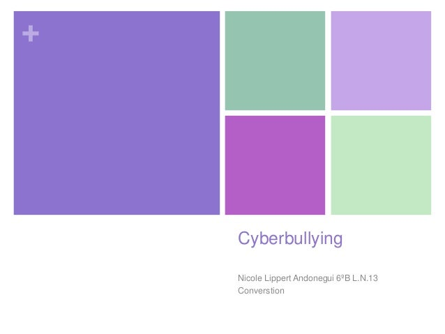 +CyberbullyingNicole Lippert Andonegui 6ºB L.N.13Converstion