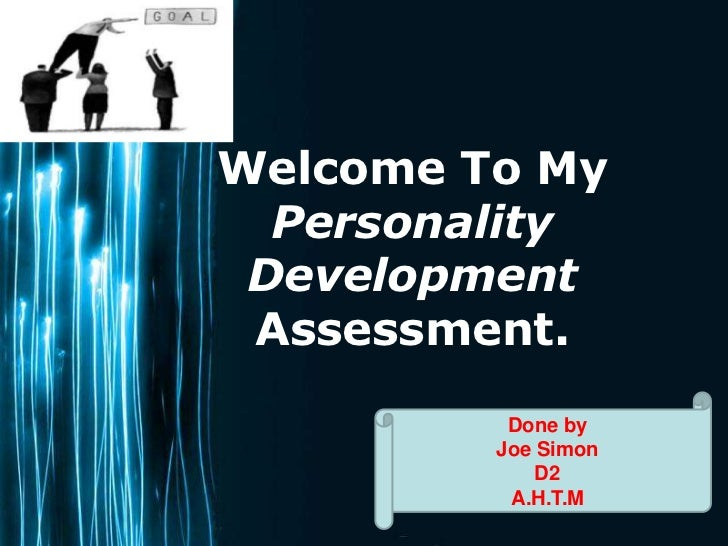 Welcome To My  Personality Development Assessment.          Done by         Joe Simon             D2          A.H.T.M     ...