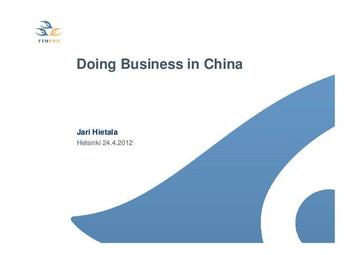 Doing Business in ChinaJari HietalaHelsinki 24.4.2012