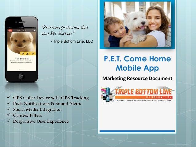 - Triple Bottom Line, LLC                                P.E.T. Come Home                                    Mobile App   ...